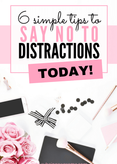 6 simple tips to say no to distractions. Avoid distraction, stay focused, focus on work, get stuff done, stay on task, stay productive, success, complete tasks, #distractions #avoiddistraction #success #focus #mentalclarity