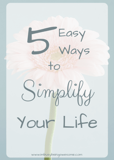 5 Easy Ways to Simplify Your Life || I'm Busy Being Awesome