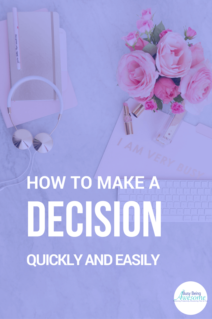 How to Make a Decision Quickly and Easily. Decisions, time management, goals, success, work-life balance, self reflection #decisions #timemanagement #goals #success #worklifebalance #selfreflection