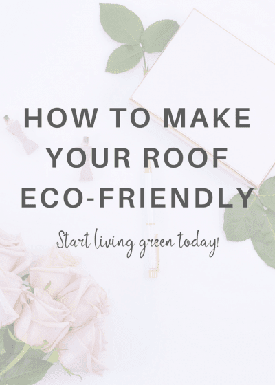 How to Make Your Roof Eco-Friendly #green #gogreen #livinggreen #ecofriendly #environment #environmental #earthday #earth #planet #diy #roofing #construction #homeimprovement home improvement, go green, living green, green living, environmental, earth day,