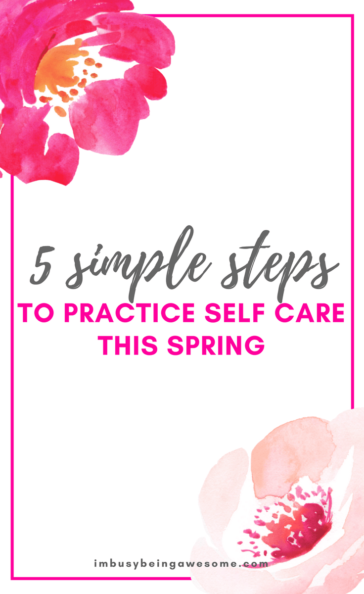 Top 5 Ways to Practice Self Care in the Spring Self love, activities for self care, activities to boost self esteem, activities to improve self confidence, activities for self help, benefits of self care, basic self care checklist, self care checklist, basic self care, building self esteem, cheap self care gifts, #selfcare #springtime #selflove #millennial #sahm #entrepreneur #blogger #workingmom