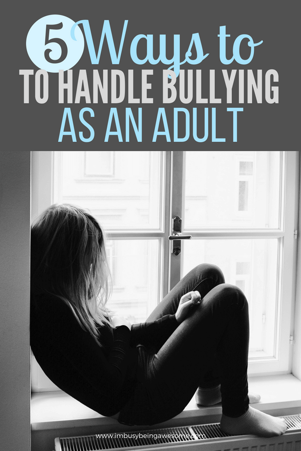 How to Handle Adult Bullying and Online Bullying, Learn what is adult bullying and strategies to prevent bullying in the workplace. Discover how to deal with bullies. And learn ways to avoid both cyber bullying and in person bullies. #bullies #bully #bullying