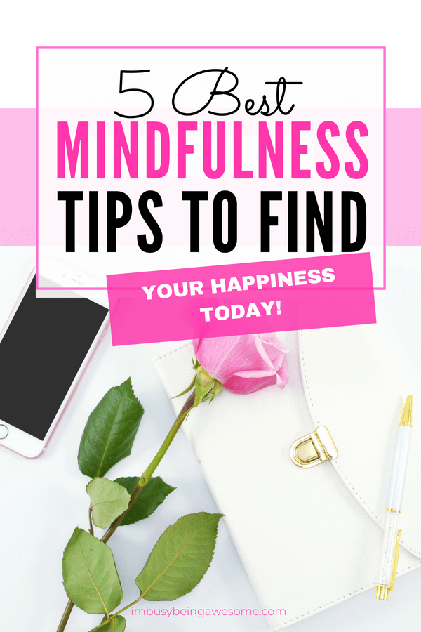 5 Best Mindfulness Tips For Unlocking Your Happiness Now Are you looking to slow down? Are you seeking simple meditation exercises? Are you excited to increase your awareness of your surroundings? Then this post is for you! #meditation #mindfulness #intentionalliving #personalgrowth #selfdevelopment