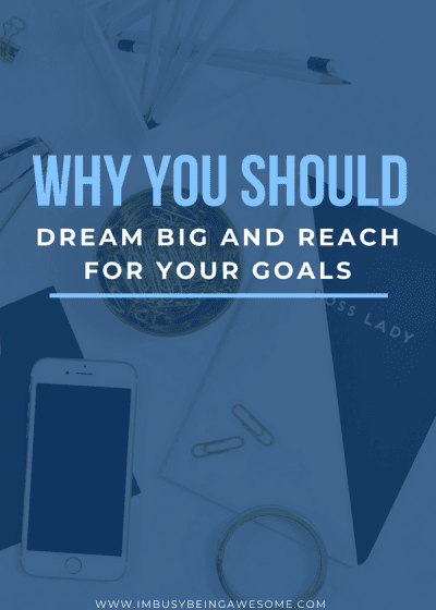 Why You Should Dream Big And Reach For Your Goals #inspiration #motivation #motivationmonday #girlboss #entrepreneur