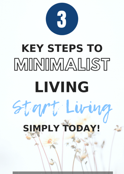 3 key steps to minimalist living. Start living simply today.