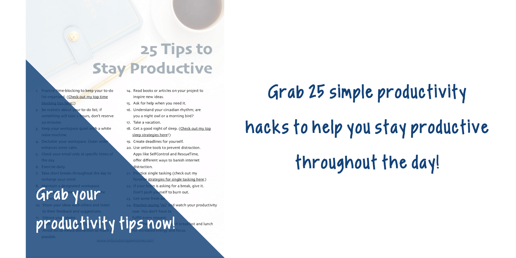 Grab 25 simple productivity tacks to help you stay productive throughout the day.
