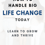 How to handle big life change