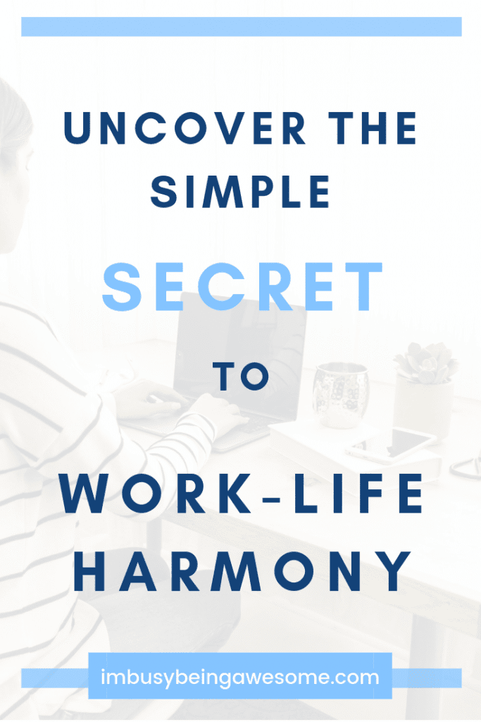 Uncover the simple secret to work life harmony